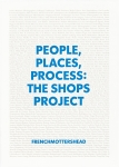 People, Places, Process:  The Shops Project (Book)